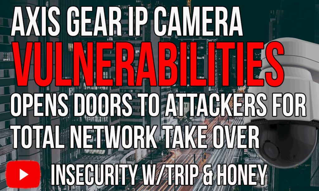Axis Gear IP Camera Vulnerabilities Opens Doors to Attackers For Total Network Take Over